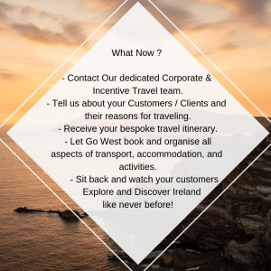 How it works: Contact the dedicated Corporate & Incentive Travel team at Go West. Tell us about your Customers / Clients and  their reasons for traveling. Receive your bespoke travel itinerary.  Go West book and organise all aspects of transport, accommodation, and activities. Sit back and watch your customers Explore and Discover Ireland like never before!